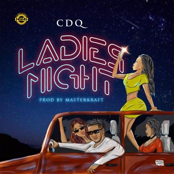 CDQ – Ladies Night (Prod By Masterkraft)