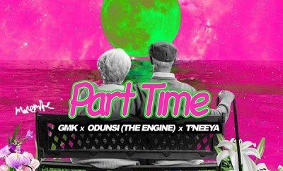 GMK – Part Time ft. Odunsi & T'neeya