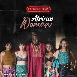 Bordegga - African Woman (Prod By Spells)