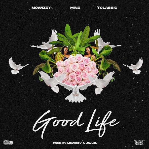 Mowizzy ft. Minz & T Classic - Good Life